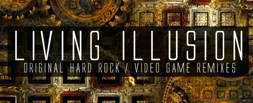 Living Illusion – Original Hard Rock and Video Game Remixes